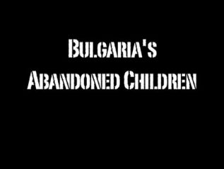 Bulgaria's Abandoned Children