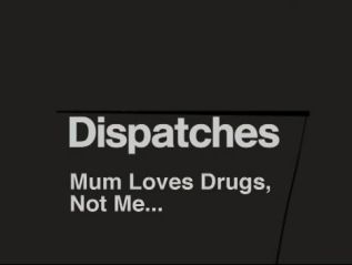 Mum Loves Drugs, Not Me…